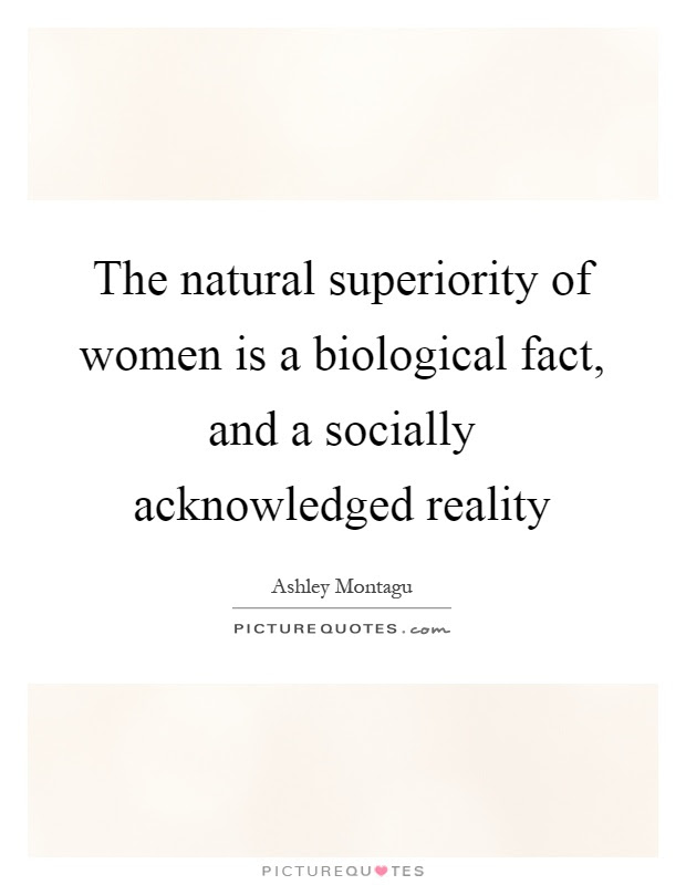 The Natural Superiority Of Women Is A Biological Fact And A