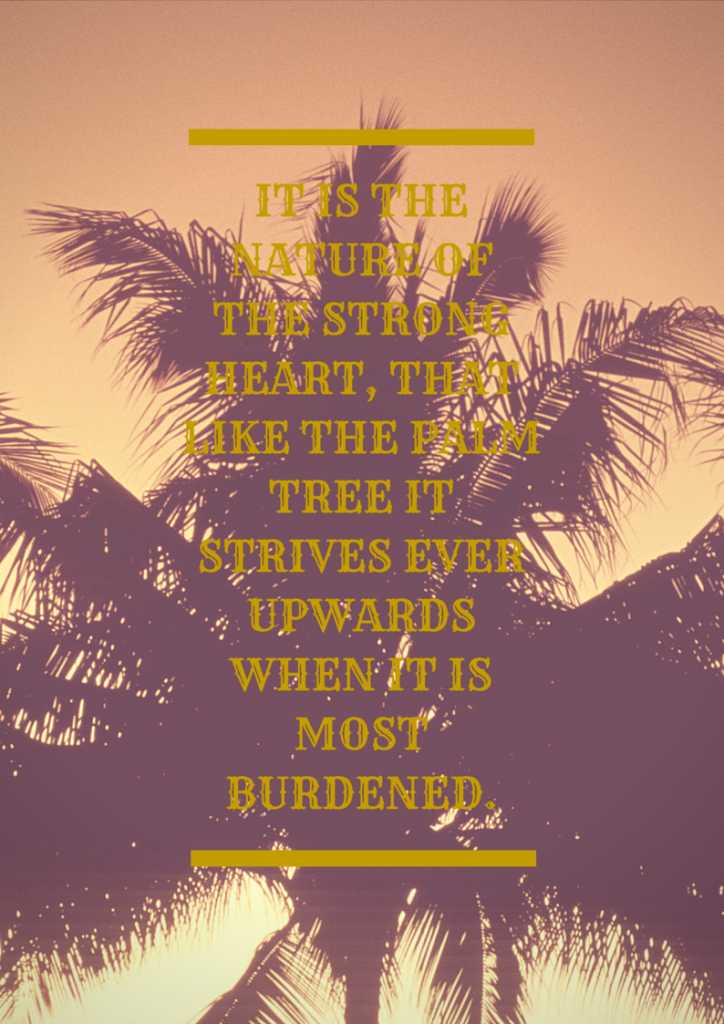 It Is The Nature Of The Strong Heart That Like The Palm Tree It