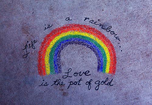 A vida é um arco-íris. Amor é o pote de ouro.