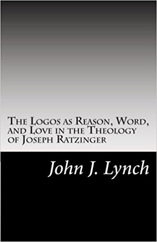 The Logos as Reason, Word, and Love in the Theology of Joseph Ratzinger