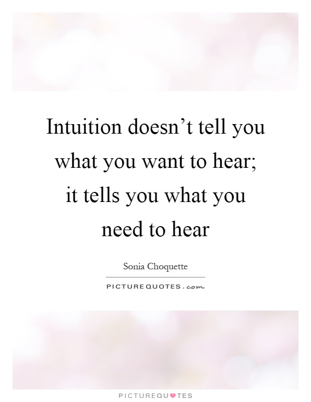 Intuition Doesnt Tell You What You Want To Hear It Tells You
