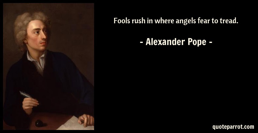 Fools Rush In Where Angels Fear To Tread By Alexander Pope
