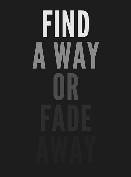 Find A Way Or Fade Away Quote Picture