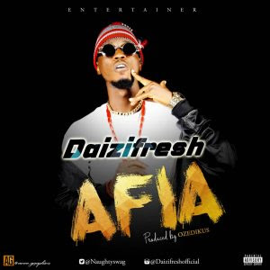 Download Music Mp3:- Daizfresh – Afia