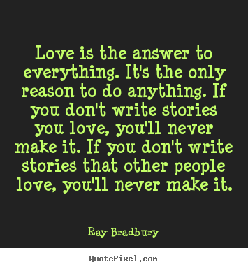 Love Is The Answer To Everything Its The Ray Bradbury Greatest