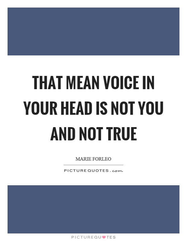 That Mean Voice In Your Head Is Not You And Not True Picture Quotes