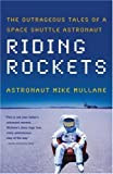 Riding Rockets: The Outrageous Tales of a Space Shuttle Astronaut, by Mike Mullane