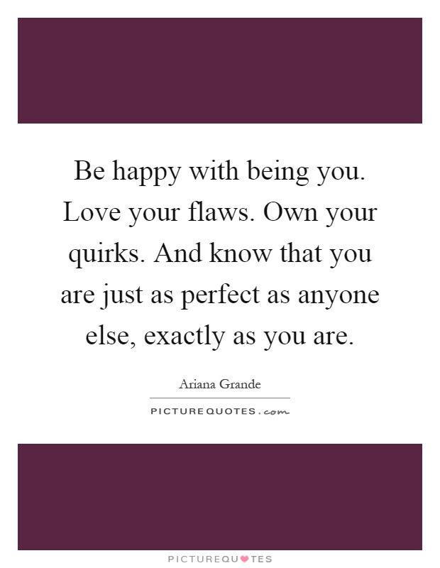 Be Happy With Being You Love Your Flaws Own Your Quirks And