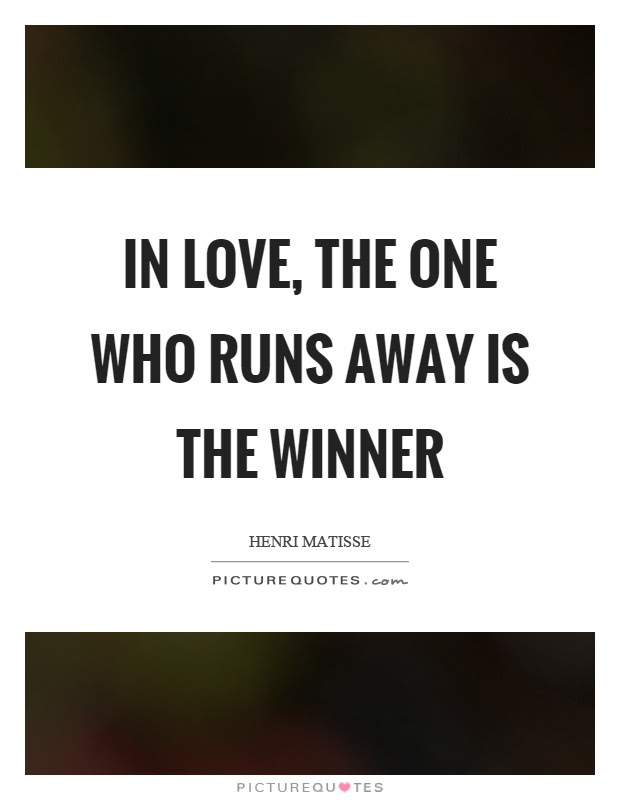 In Love The One Who Runs Away Is The Winner Picture Quotes