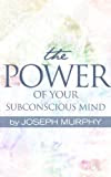 The Power of Your Subconscious Mind [Kindle Edition]