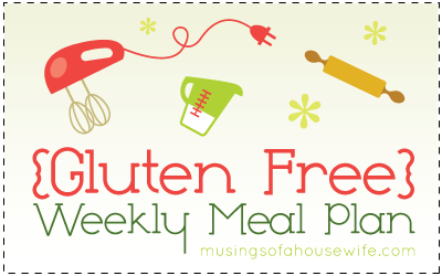 Gluten Free Meal Plan via Musings of a Housewife