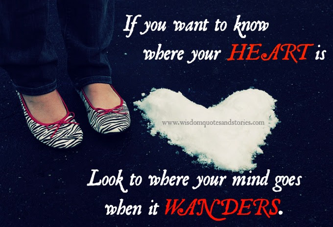Your Heart Is Where Your Mind Wanders Wisdom Quotes Stories