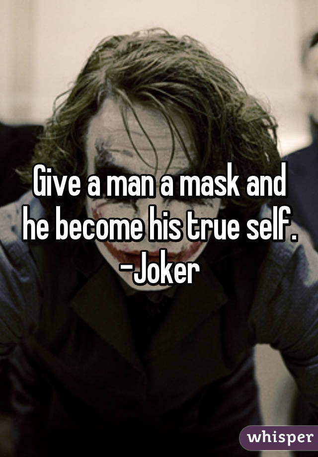 Quotes Give A Man A Mask Joker