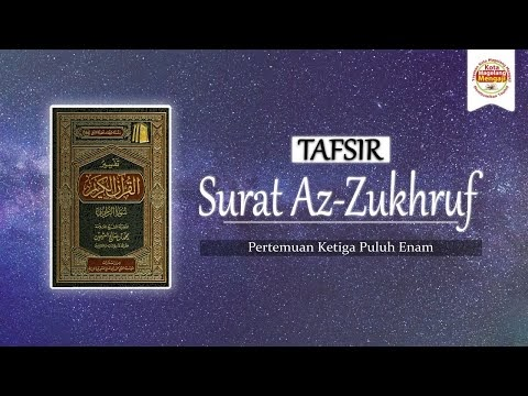 Tafsir Surat Az-Zukhruf - Syaikh Utsaimin (Pertemuan 36)   Ustadz Zaki Rakhmawan