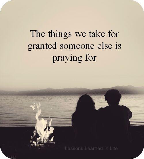Taking Things For Granted Quotes Sayings Taking Things For