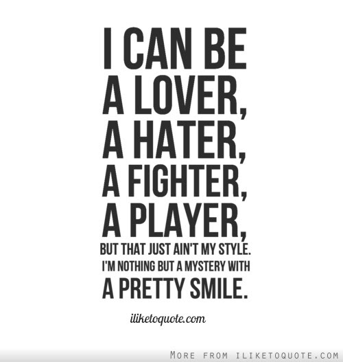 I Can Be A Lover A Hater A Fighter A Player But That Just Aint