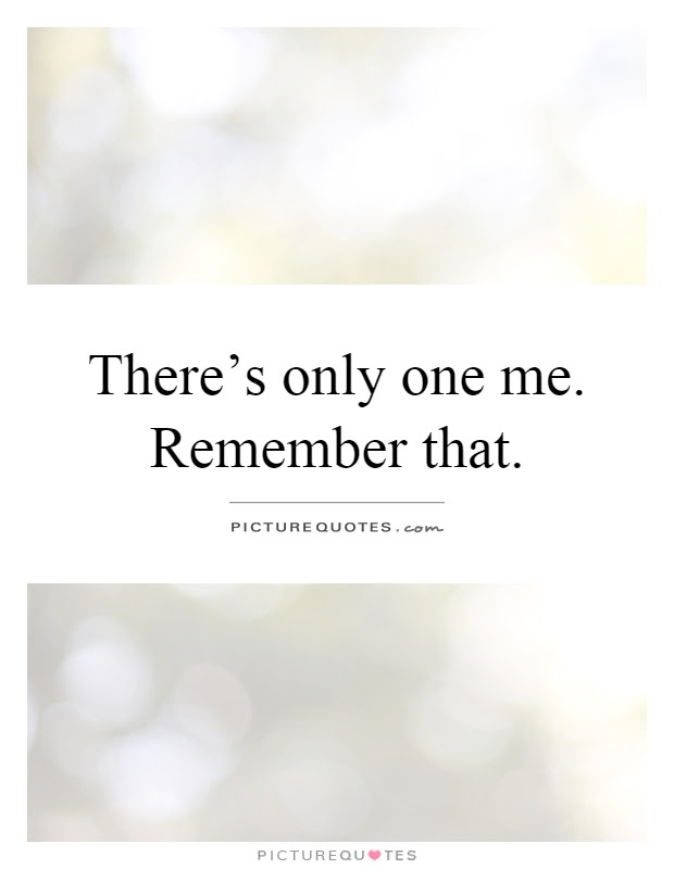 Theres Only One Me Remember That Picture Quotes