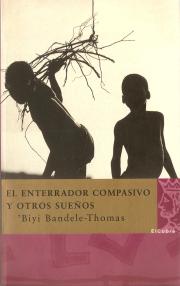El enterrador compasivo y otros sueños-B. Bandele. Ed.El Cobre