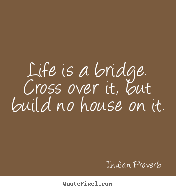 Quotes About Bridge Of Life 64 Quotes