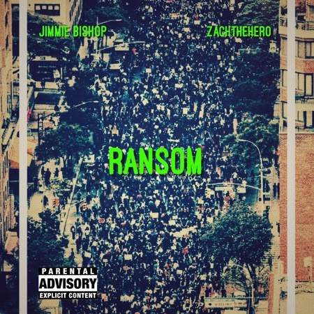 "Jimmie Bishop & ZachTheHero – ""Ransom"""