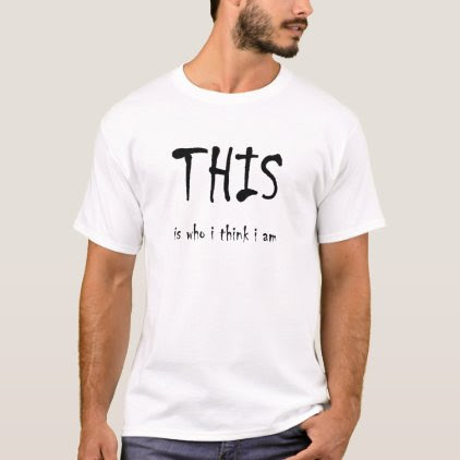 THIS is who i think i am T-Shirt