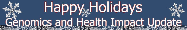 Happy Holidays, Genomics and Health Impact Update