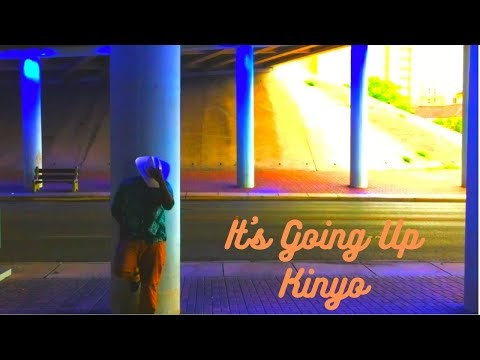 It's Going Up - Kinyo (Music Video)