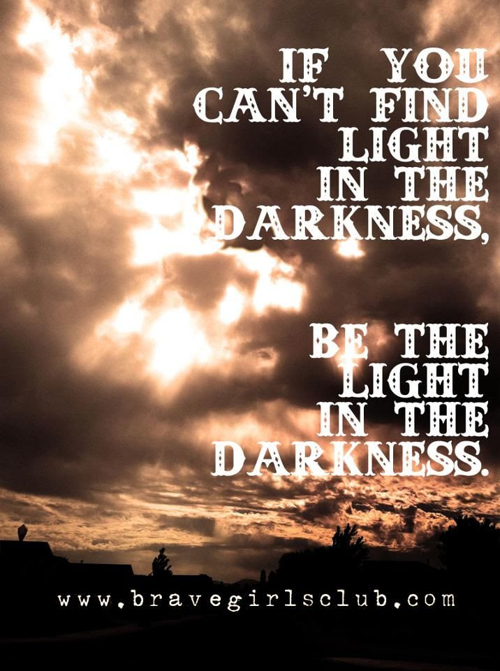Be The Light In Darkness Quotes. QuotesGram