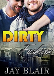 Dirty Fashion: M/M Gay For You Romance - Jay Blair