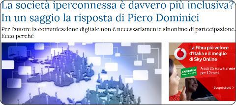 http://www.lastampa.it/2015/09/20/tecnologia/la-societ-iperconnessa-davvero-pi-inclusiva-in-un-saggio-la-risposta-di-piero-dominici-0WLSZJNB4IhVjFPao4QLEN/pagina.html