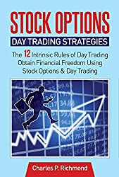 Stock Options - Day Trading Strategies: The 12 Intrinsic Rules of Day Trading - Obtain Financial Freedom Using Stock Options and Day Trading (Options, Day Trading, Stocks)