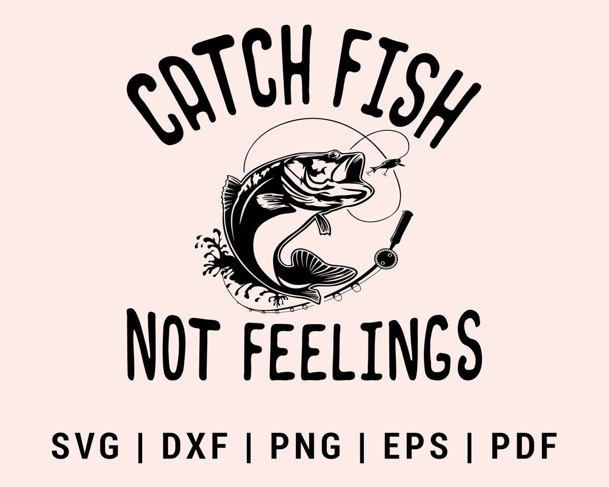 Download Funny Catch Fish Not Feelings Svg Png Printable Files Creativedesignmaker