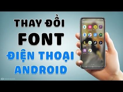 Cách đổi Font Mặc Định trên điện thoại Android - Không cần Root