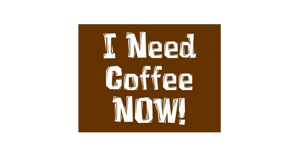 I Need Coffee NOW! Gifts Postcard | Zazzle