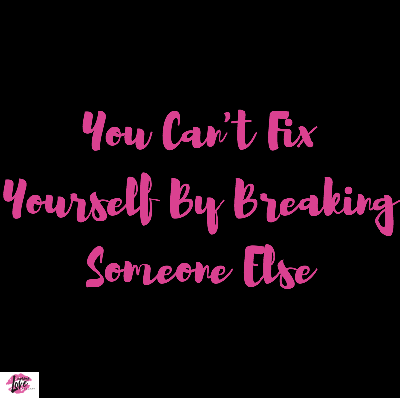 You Cant Fix Yourself By Breaking Someone Else Jeanine Staples