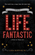 Title: The Life Fantastic: A Novel in Three Acts, Author: Liza Ketchum