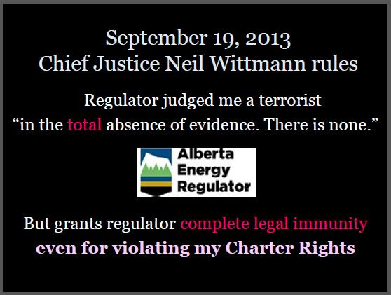 2013 09 19 Justice Neil C Wittmann ERCB AER judged Ernst a terrorist in total absence of evidence still gave ERCB complete immunity even for Charter violation