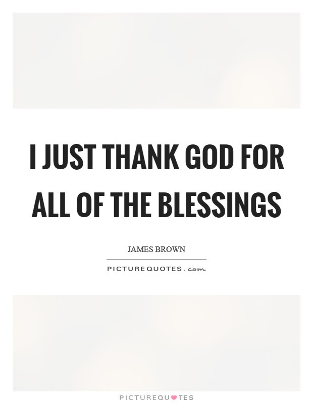 I Just Thank God For All Of The Blessings Picture Quotes