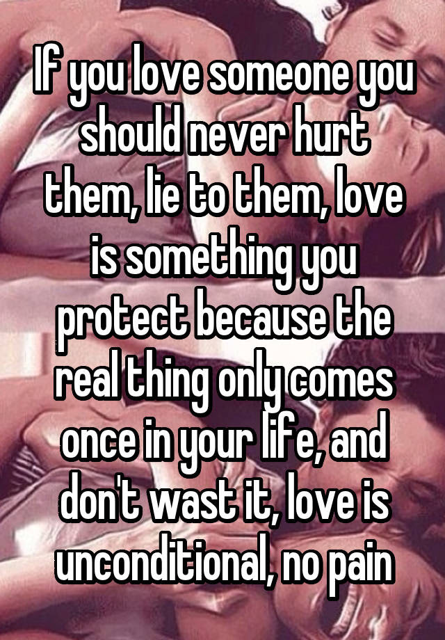 If You Love Someone You Should Never Hurt Them