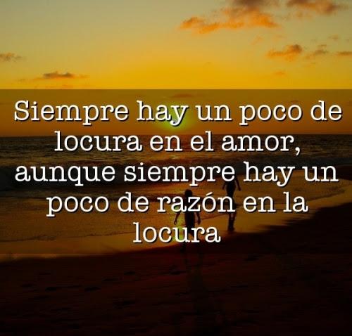 Siempre En El Amor Hay Un Poco De Locura Pero En La Locura Hay Un Poco