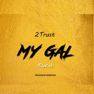 MP3: 2Trust – My Gal (Refix) | @2trust3