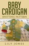 Baby Cardigan: Knitting Pattern