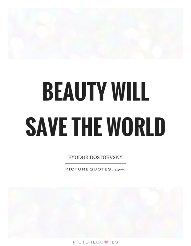 Beauty Will Save The World Picture Quotes