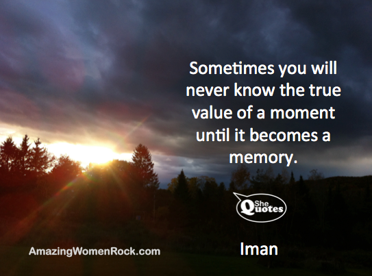 Shequotes Remember Each Moment Shequotes Iman Quotes Life