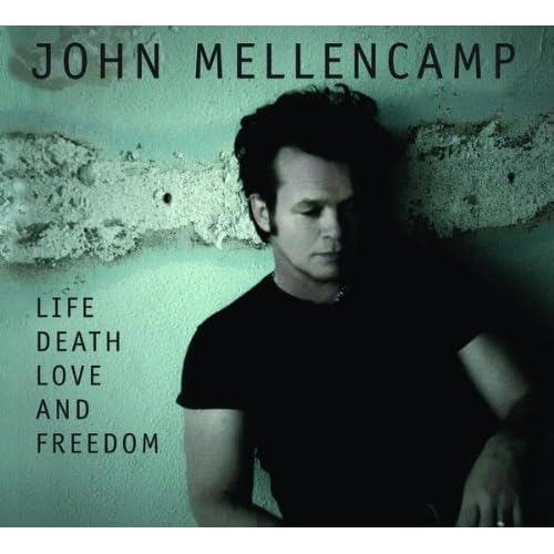 Life, Death, Love and Freedom - John Mellencamp