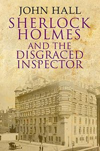 Sherlock Holmes and the Disgraced Inspector by John Hall
