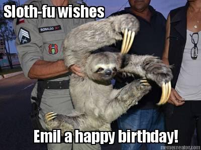 Meme Creator Sloth Fu Wishes Emil A Happy Birthday