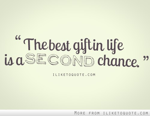 The Best Gift In Life Is A Second Chance