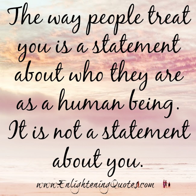 The Way People Treat You Is Not A Statement About You Enlightening