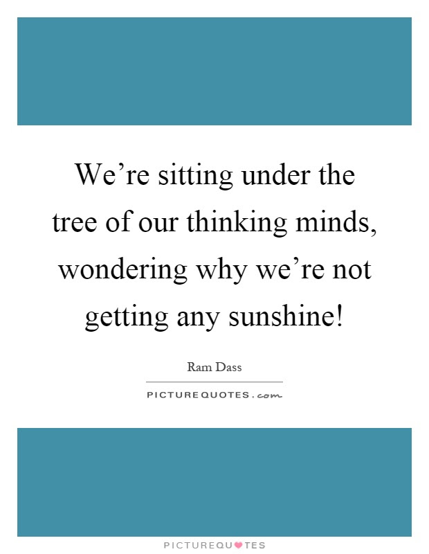Were Sitting Under The Tree Of Our Thinking Minds Wondering